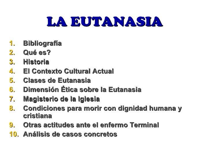 LA EUTANASIA <ul><li>Bibliografía </li></ul><ul><li>Qué es? </li></ul><ul><li>Historia </li></ul><ul><li>El Contexto Cultu...