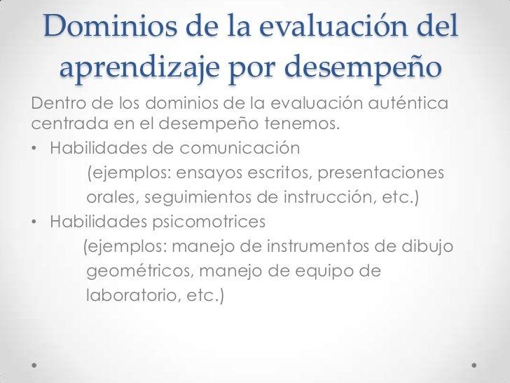 Dominios de la evaluación del  aprendizaje por desempeñoDentro de los dominios de la evaluación auténticacentrada en el de...