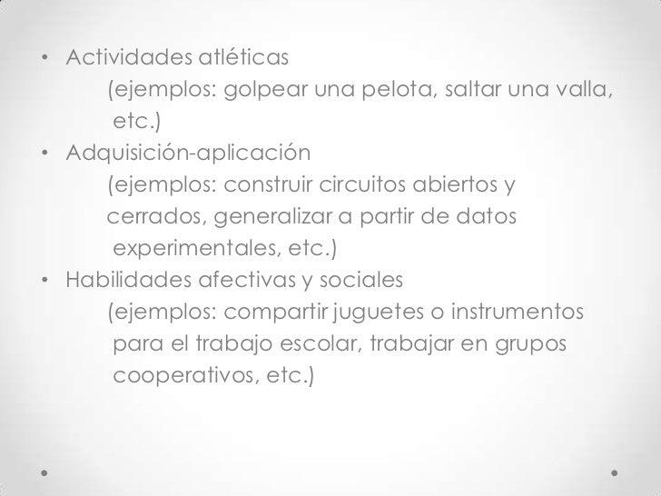 • Actividades atléticas      (ejemplos: golpear una pelota, saltar una valla,       etc.)• Adquisición-aplicación      (ej...