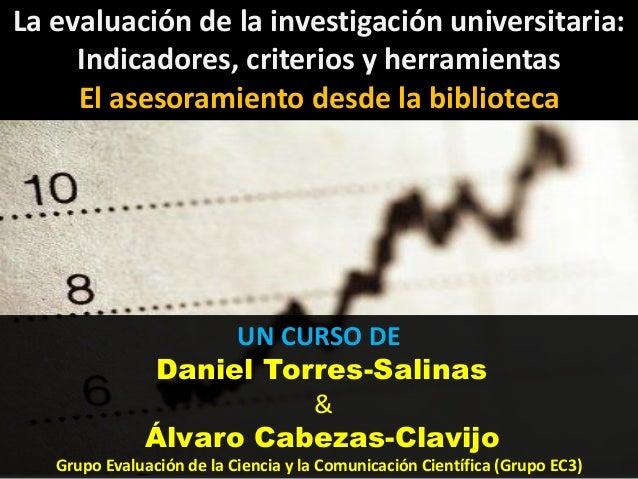 La evaluación de la investigación universitaria:     Indicadores, criterios y herramientas     El asesoramiento desde la b...