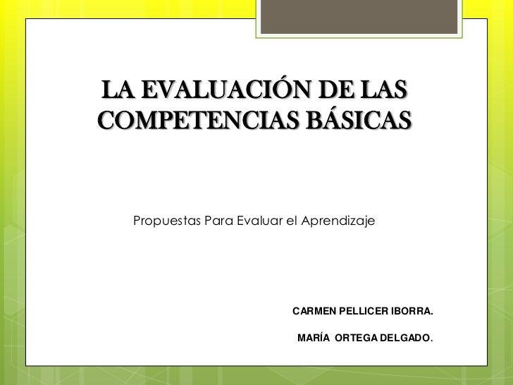 LA EVALUACIÓN DE LASCOMPETENCIAS BÁSICAS  Propuestas Para Evaluar el Aprendizaje                          CARMEN PELLICER ...