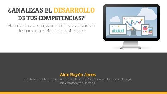 Alex Rayón Jerez Profesor de la Universidad de Deusto. Co-founder Tenzing Urbegi alex.rayon@deusto.es ¿ANALIZAS EL DESARRO...