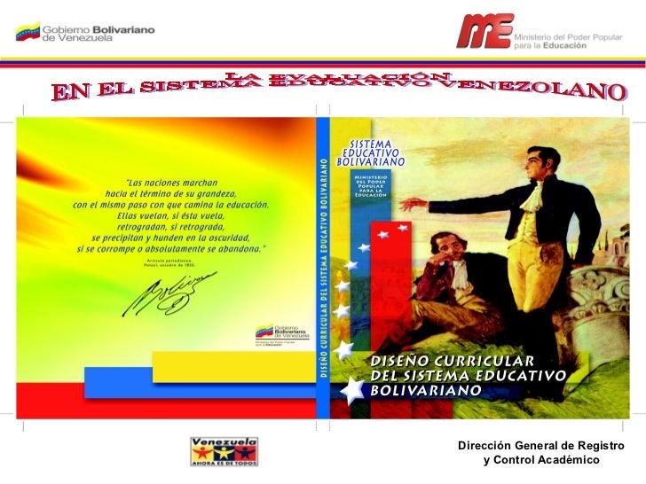LA EVALUACIÓN EN EL SISTEMA EDUCATIVO VENEZOLANO FACILITADORAS : Dirección General de Registro y Control Académico