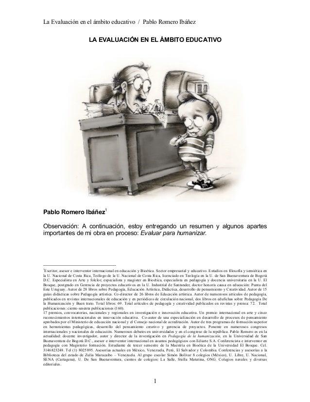 La Evaluación en el ámbito educativo / Pablo Romero Ibáñez 1 LA EVALUACIÓN EN EL ÁMBITO EDUCATIVO Pablo Romero Ibáñez1 Obs...