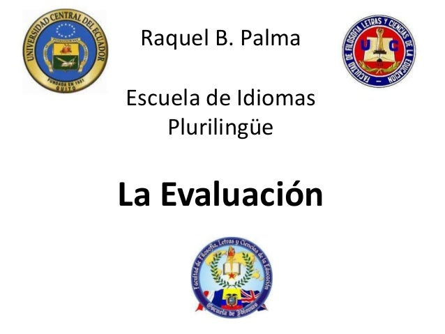 Raquel B. PalmaEscuela de Idiomas    PlurilingüeLa Evaluación