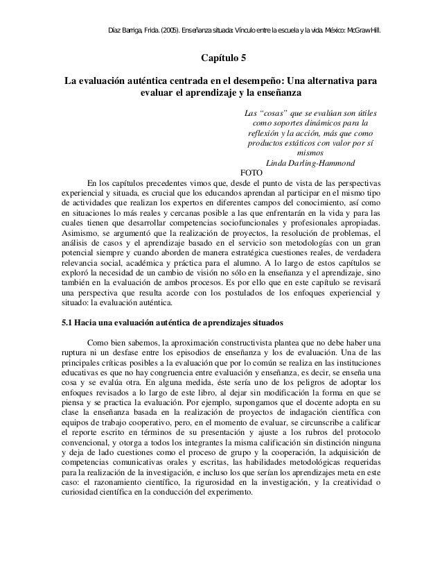 Díaz Barriga, Frida. (2005). Enseñanza situada: Vínculo entre la escuela y la vida. México: McGraw Hill. Capítulo 5 La eva...