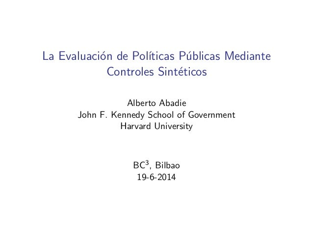 La Evaluaci´on de Pol´ıticas P´ublicas Mediante Controles Sint´eticos Alberto Abadie John F. Kennedy School of Government ...