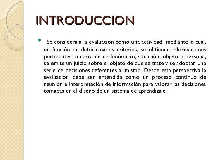 INTRODUCCION <ul><li>Se considera a la evaluación como una actividad  mediante la cual, en función de determinados criteri...