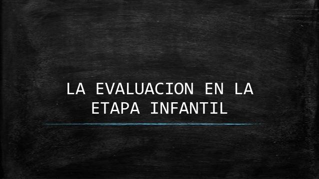 LA EVALUACION EN LA   ETAPA INFANTIL