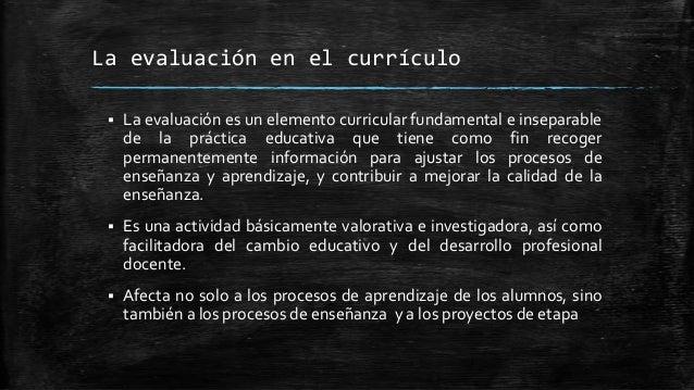 La evaluación en el currículo La evaluación es un elemento curricular fundamental e inseparablede la práctica educativa q...