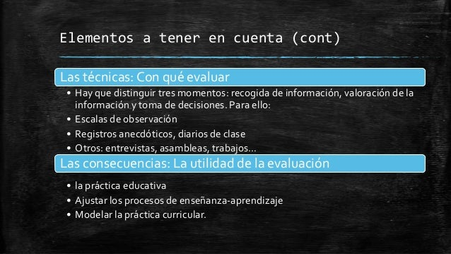 Elementos a tener en cuenta (cont)Las técnicas: Con qué evaluar• Hay que distinguir tres momentos: recogida de información...