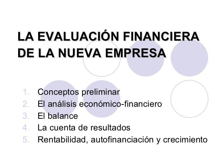 LA EVALUACIÓN FINANCIERA DE LA NUEVA EMPRESA <ul><li>Conceptos preliminar </li></ul><ul><li>El análisis económico-financie...