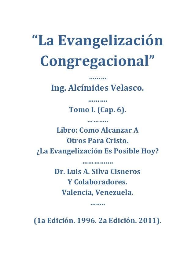 """""""La Evangelización Congregacional""""               ………     Ing. Alcímides Velasco.               ……….          Tomo I. (Cap...."""