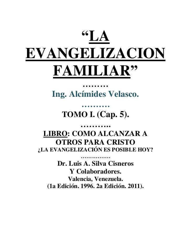 """LAEVANGELIZACION   FAMILIAR""             ………     Ing. Alcímides Velasco.             ……….       TOMO I. (Cap. 5).        ..."
