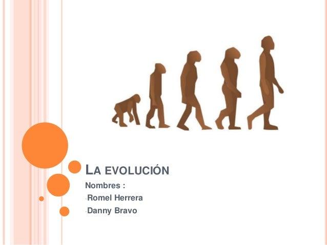 LA EVOLUCIÓNNombres :-Romel   Herrera-Danny   Bravo