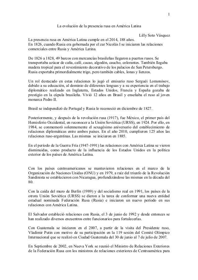 1 La evolución de la presencia rusa en América Latina Lilly Soto Vásquez La presencia rusa en América Latina cumple en el ...
