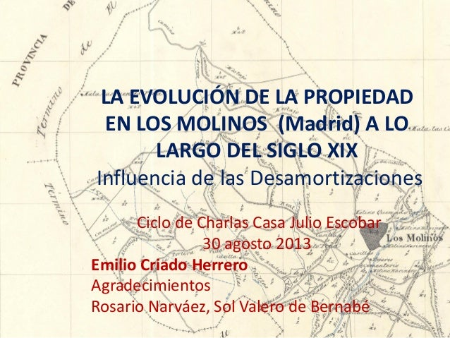 LA EVOLUCIÓN DE LA PROPIEDAD EN LOS MOLINOS (Madrid) A LO LARGO DEL SIGLO XIX Influencia de las Desamortizaciones Ciclo de...