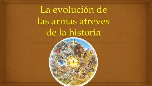 La evolución de las armas atreves de la historia