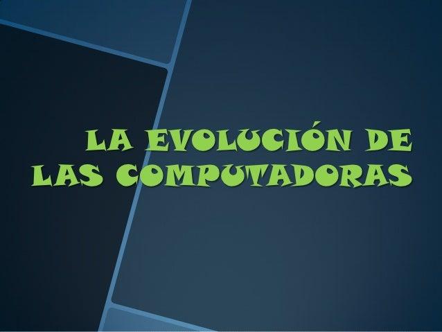 LA EVOLUCIÓN DELAS COMPUTADORAS