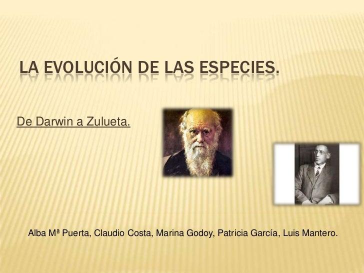 LA EVOLUCIÓN DE LAS ESPECIES.De Darwin a Zulueta.  Alba Mª Puerta, Claudio Costa, Marina Godoy, Patricia García, Luis Mant...