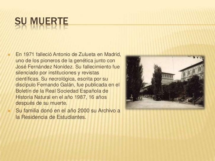 SU MUERTE   En 1971 falleció Antonio de Zulueta en Madrid,    uno de los pioneros de la genética junto con    José Fernán...