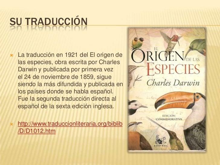 SU TRADUCCIÓN   La traducción en 1921 del El origen de    las especies, obra escrita por Charles    Darwin y publicada po...