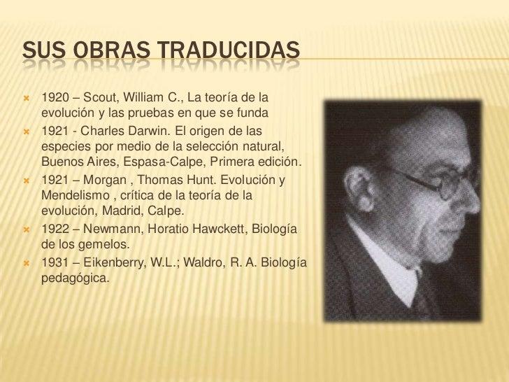 SUS OBRAS TRADUCIDAS   1920 – Scout, William C., La teoría de la    evolución y las pruebas en que se funda   1921 - Cha...