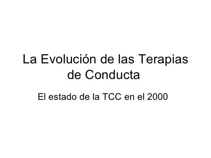 La Evolución de las Terapias       de Conducta  El estado de la TCC en el 2000