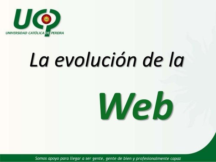 La evolución de la <br />Web<br />