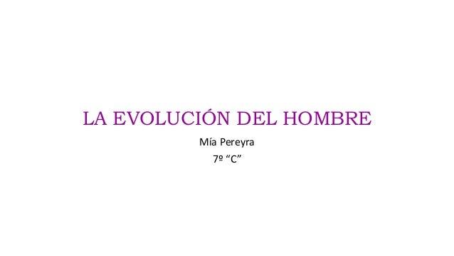 """LA EVOLUCIÓN DEL HOMBRE Mía Pereyra 7º """"C"""""""