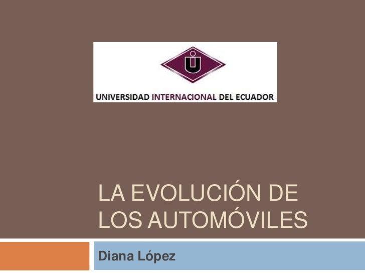 LA EVOLUCIÓN DELOS AUTOMÓVILESDiana López