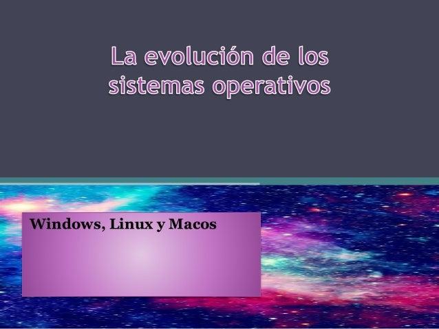 Windows, Linux y Macos