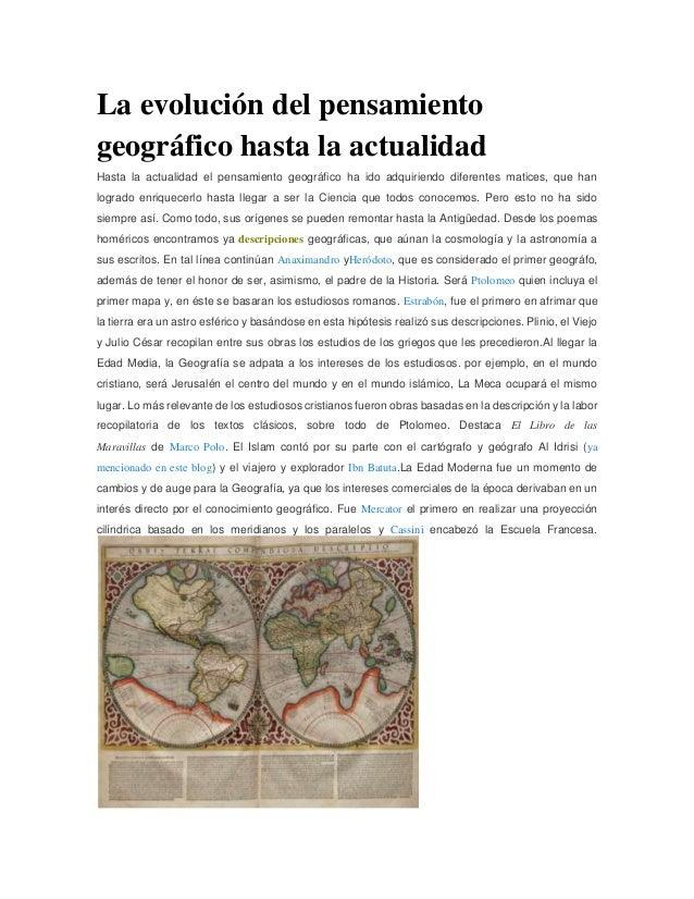 La evolución del pensamiento geográfico hasta la actualidad Hasta la actualidad el pensamiento geográfico ha ido adquirien...