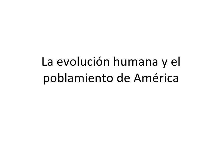 La evolución humana y el poblamiento de América
