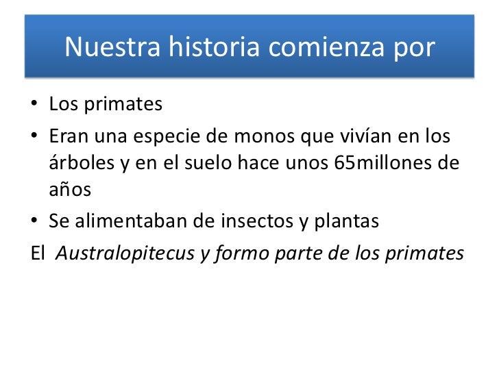 Nuestra historia comienza por <br />Los primates<br />Eran una especie de monos que vivían en los  árboles y en el suelo h...