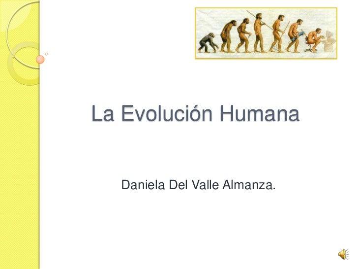La Evolución Humana  Daniela Del Valle Almanza.
