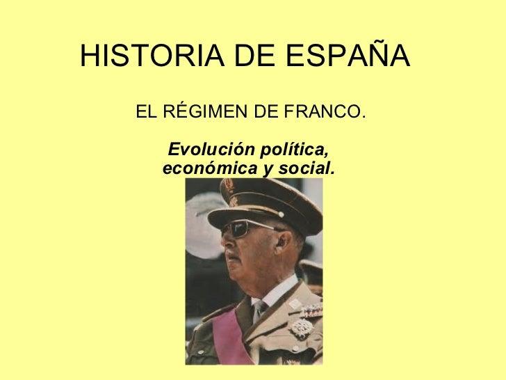 HISTORIA DE ESPAÑA EL RÉGIMEN DE FRANCO. Evolución política,  económica y social.