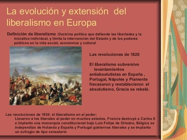La evolución y extensión delliberalismo en EuropaDefinición de liberalismo :Doctrina política que defiende las libertades ...