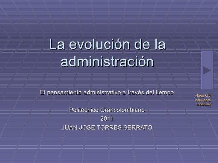 La evolución de la administración El pensamiento administrativo a través del tiempo Politécnico Grancolombiano 2011 JUAN J...