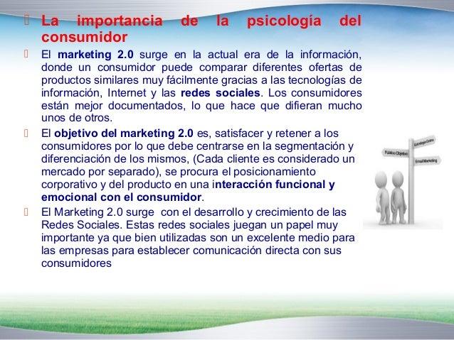  La importancia de la psicología del  consumidor   El marketing 2.0 surge en la actual era de la información,  donde un ...