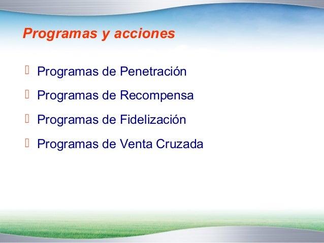 Programas de Penetración   Estrategia y programas de acciones orientados  a incorporar nuevos clientes a nuestra cartera....