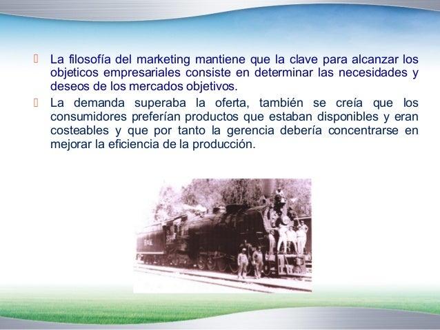  La filosofía del marketing mantiene que la clave para alcanzar los  objeticos empresariales consiste en determinar las n...