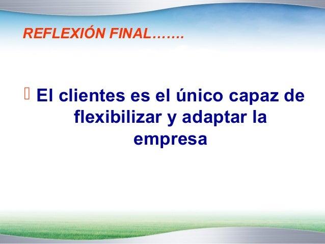 REFLEXIÓN FINAL…….   En tu experiencia como consumidor o  como empresario:   ¿Crees que aún existen empresas o  marcas q...
