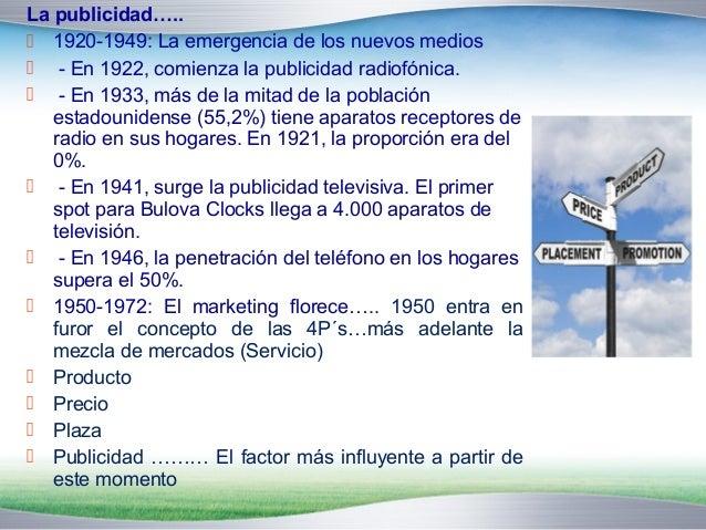 La publicidad…..   1920-1949: La emergencia de los nuevos medios   - En 1922, comienza la publicidad radiofónica.   - E...