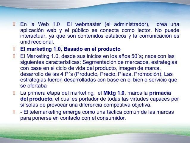  En la Web 1.0 El webmaster (el administrador), crea una  aplicación web y el público se conecta como lector. No puede  i...