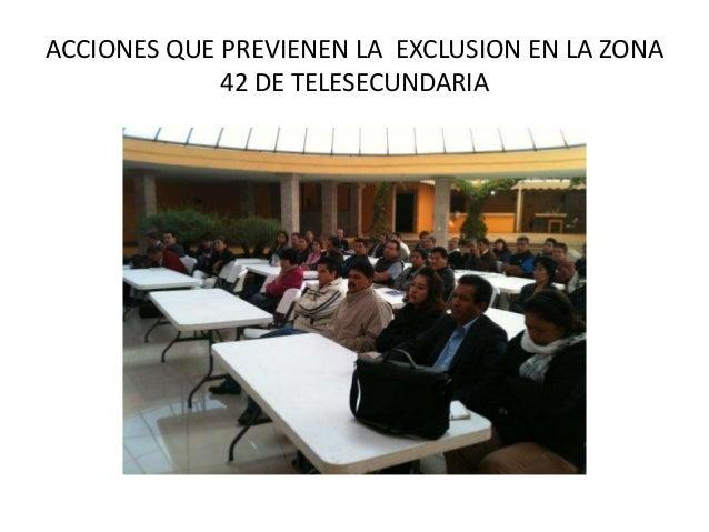 ACCIONES QUE PREVIENEN LA EXCLUSION EN LA ZONA 42 DE TELESECUNDARIA