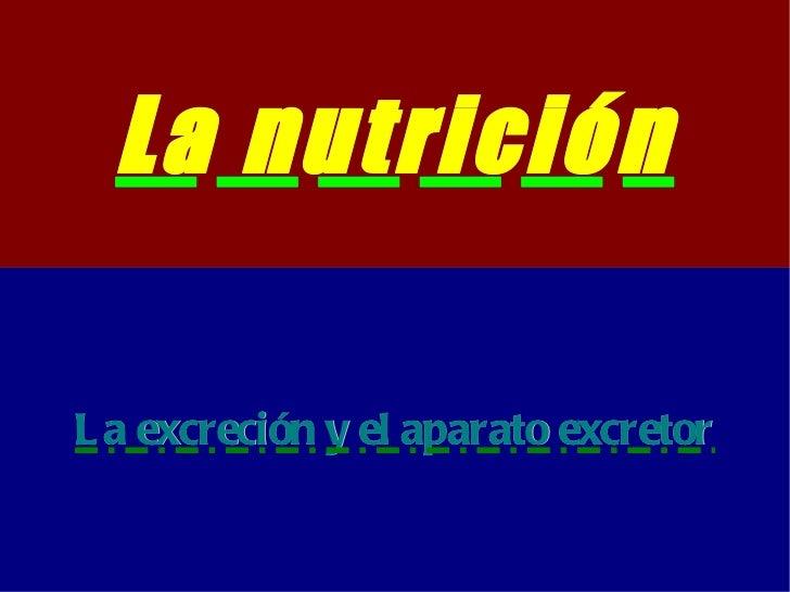 La nutrición La excreción y el aparato excretor