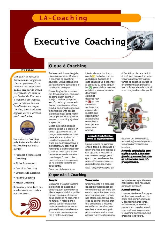 Pode-se definir coaching de diversas maneiras. Contudo, a essência do coaching é: Ajudar uma pessoa a mu- dar da maneira q...