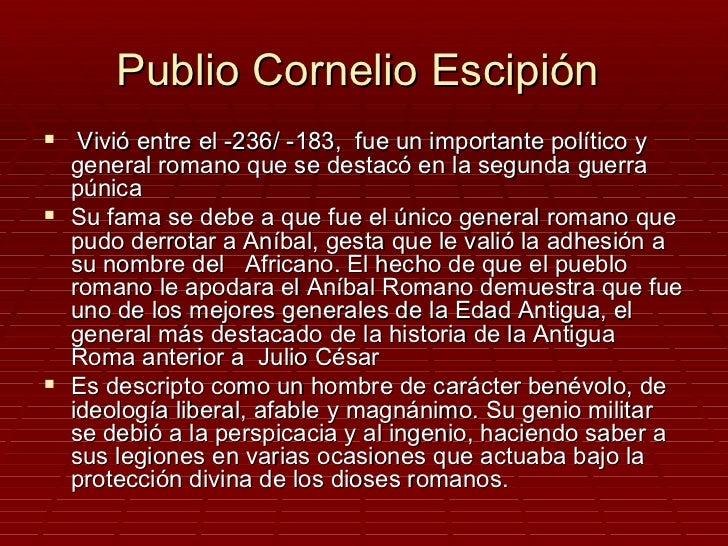 Publio Cornelio Escipión Vivió entre el -236/ -183, fue un importante político y  general romano que se destacó en la seg...