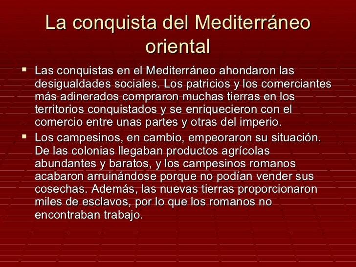 La conquista del Mediterráneo               oriental Las conquistas en el Mediterráneo ahondaron las  desigualdades socia...
